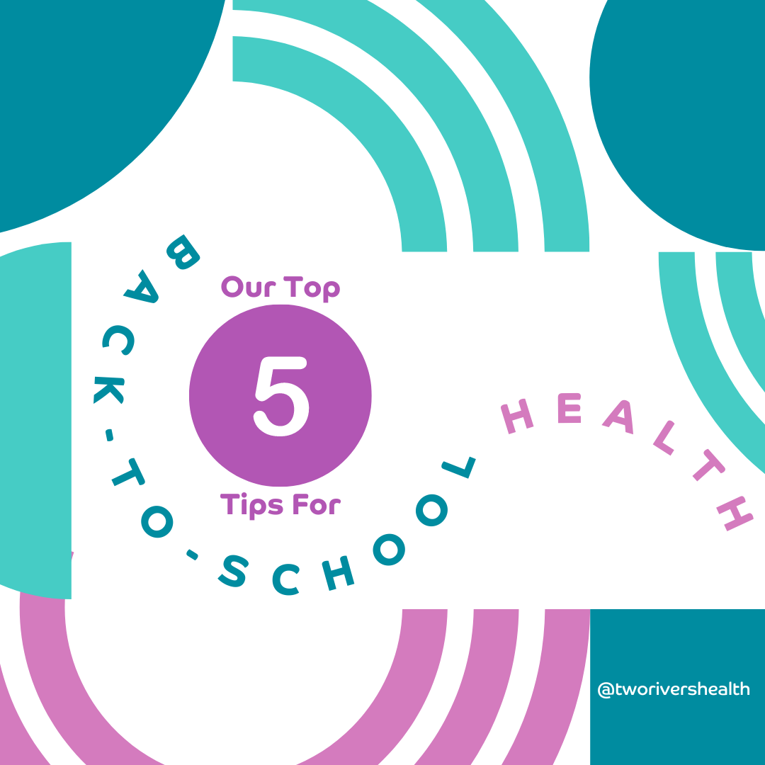 Our Top 5 Back to School Health Tips for Kids from Two Rivers Health